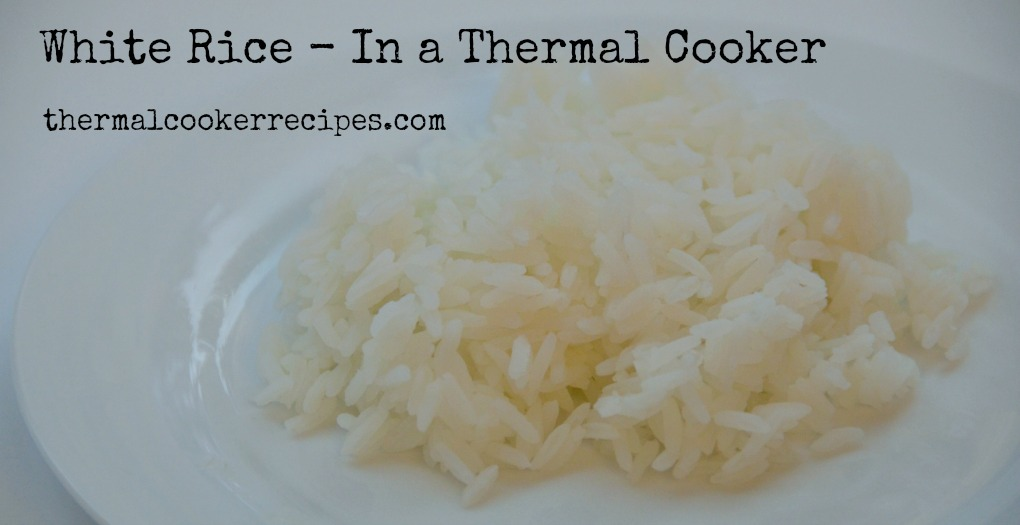 Best Way to Cook White Rice - In a Thermal Cooker